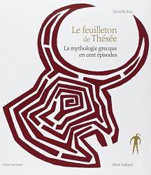 Le feuilleton de Thésée : La mythologie grecque en cent épisodes