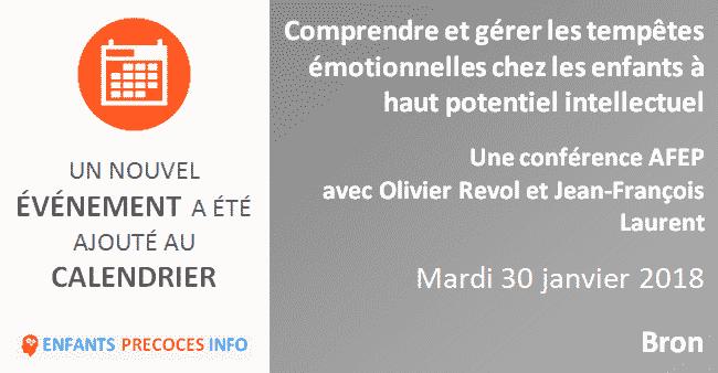 Comprendre et gérer les tempêtes émotionnelles chez les enfants HPI. L'AFEP vous propose d'assister à une conférence d'Olivier Revol et Jean-François Laurent, le 30 janvier à Bron.