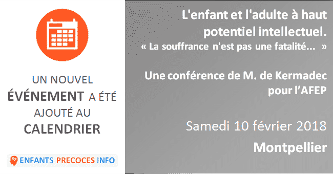 L'enfant et l'adulte à haut potentiel intellectuel. « La souffrance n'est pas une fatalité... ? » - Conférence de Monique de Kermadec à Montpellier le 10 février.