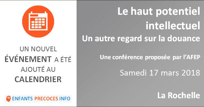 Le haut potentiel intellectuel - Un autre regard sur la douance. L'AFEP vous invite à assister à une conférence de Patricia LAMARE le 17 mars à La Rochelle.
