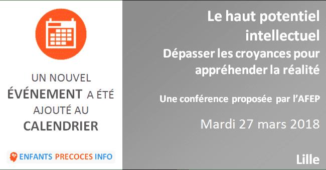 La précocité intellectuelle c'est quoi ? Particularités et besoins spécifiques. L'AFEP vous invite à assister à une conférence de Marie-Line Stenger-Fache et Fabien Compère le 27 mars à Lille.